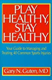Play Healthy, Stay Healthy : Your Guide to Managing and Treating 40 Common Sports Injuries, Guten, Gary N., 0880114398