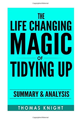 The Life-Changing Magic of Tidying Up: The Japanese Art of Decluttering and Organizing by Marie Kondo | Summary & Analysis