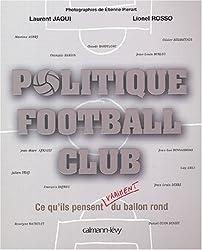Politique football : Club ce qu'ils pensent vraiment du ballon rond
