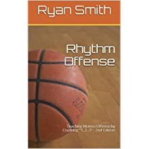 "Rhythm Offense: Teaching Motion Offense by Counting ""1..2..3"" - 2nd Edition"