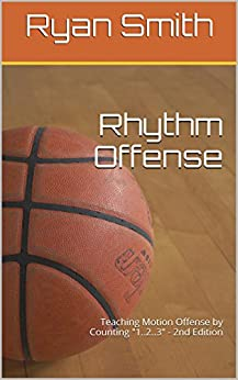 """Rhythm Offense: Teaching Motion Offense by Counting """"1..2..3"""" - 2nd Edition by [Smith, Ryan]"""