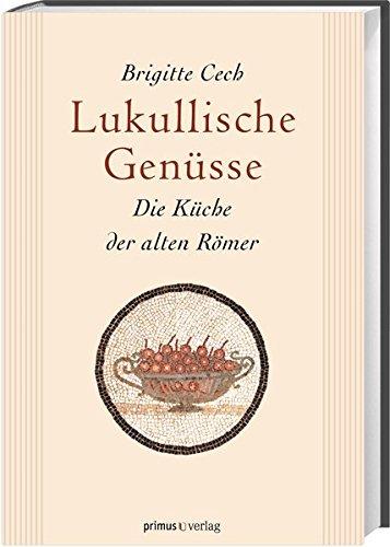 Lukullische Genüsse: Die Küche der alten Römer