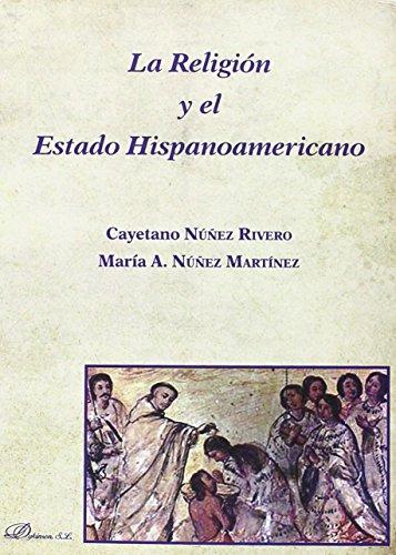 Descargar Libro La Religión Y El Estado Hispanoamericano. María Núñez Martínez