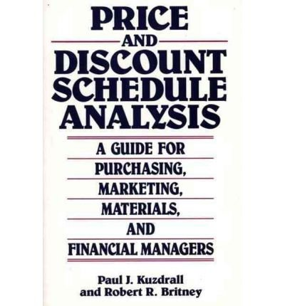 [(Price and Discount Schedule Analysis: A Guide for Purchasing, Marketing, Materials and Financial Managers )] [Author: Paul J. Kuzdrall] [Nov-1991]