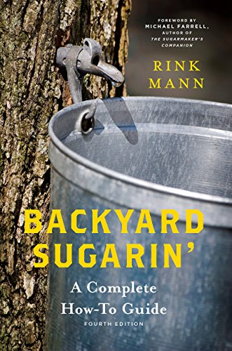 Backyard Sugarin': A Complete How-To Guide (4th Edition)  (Countryman Know How) by [Mann, Rink]