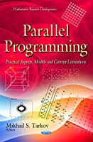 Parallel Programming: Practical Aspects, Models and Current Limitations Front Cover