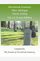 Silverbrook Cemetery Niles, Michigan Graves Listing Vol. 2 L-Z 2012 Edition: Compiled by The Friends of Silverbrook Cemetery Paperback