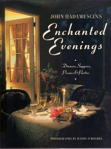 John Hadamuscin's Enchanted Evenings: Dinners, Suppers, Picnics & Parties