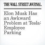 Elon Musk Has an Awkward Problem at Tesla: Employee Parking | Tim Higgins