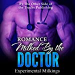 Romance: Milked by the Doctor: Experimental Milkings | The Other Side of the Tracks Publishing