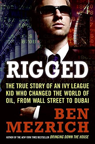(Rigged: The True Story of an Ivy League Kid Who Changed the World of Oil, from Wall Street to Dubai)
