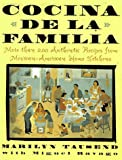 Cocina de la Familia/the Family Kitchen : More Than 200 Authentic Recipes from Mexican-American Home Kitchens