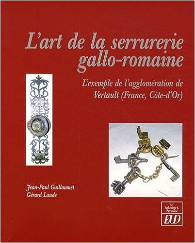 Mobi télécharger des ebooks gratuits L'art de la serrurerie gallo-romaine : L'exemple de l'agglomération de Vertault (France, Côte-d'Or) 2915611203 PDF iBook