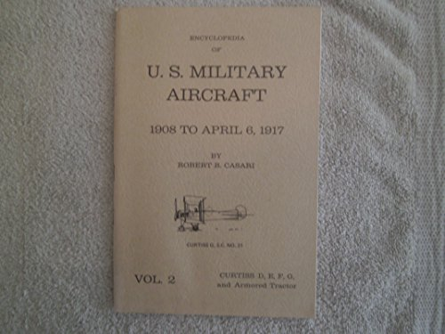 Encyclopedia of U. S. Military Aircraft 1908 to April 6 1917. Volumes 1, 2, 3, 4.