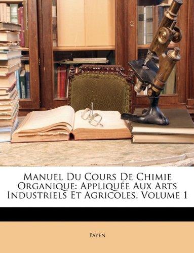 Download Manuel Du Cours De Chimie Organique: Appliquée Aux Arts Industriels Et Agricoles, Volume 1 (French Edition) pdf epub