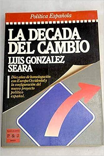 La década del cambio (Política española): Amazon.es: González Seara, Luis: Libros en idiomas extranjeros
