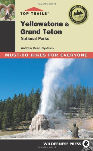 Top Trails Yellowstone & Grand Teton National Parks: Must-do Hikes for Everyone