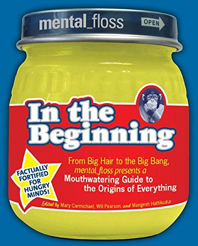 Floss Rose (Mental Floss presents In the Beginning: From Big Hair to the Big Bang, mental_floss presents a Mouthwatering Guide to the Origins of Everything)