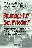 img - for Spionage f r den Frieden? Nachrichtendienste in Deutschland w hrend des Kalten Krieges. book / textbook / text book