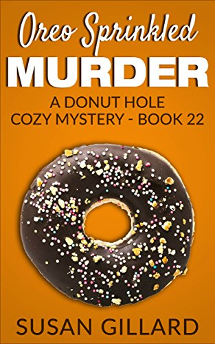 Oreo Sprinkled Murder: A Donut Hole Cozy - Book 22 (A Donut Hole Cozy Mystery)