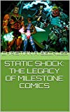 STATIC SHOCK: THE LEGACY OF MILESTONE COMICS