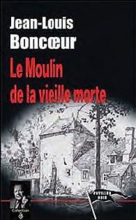 Le moulin de la vieille morte par Jean-Louis Boncoeur