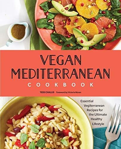Vegan Mediterranean Cookbook: Essential Vegiterranean Recipes for the Ultimate Healthy Lifestyle (Best Mediterranean Cookbook 2019)
