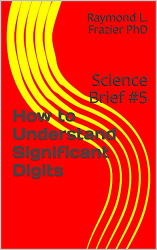 How to Understand Significant Digits: Science Brief #5 (Science Briefs)