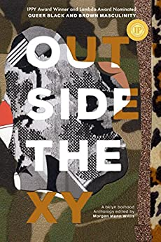 Outside the XY: Queer, Black and Brown Masculinity by [boihood, bklyn]