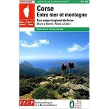 CORSE ENTRE MER ET MONTAGNE : PARC NATUREL RÉGIONAL DE CORSE MARE E MONTI/MARE A MARE