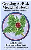 Growing At-Risk Medicinal Herbs, Richard A. Cech, 0970031211