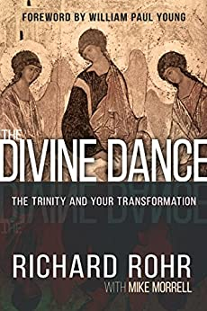 The Divine Dance: The Trinity and Your Transformation by [Rohr, Richard, Morrell, Mike]