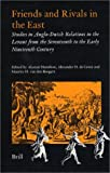 Friends and Rivals in the East : Studies in Anglo-Dutch Relations in the Levant from the Seventeenth to the Early Nineteenth Century, , 9004118543