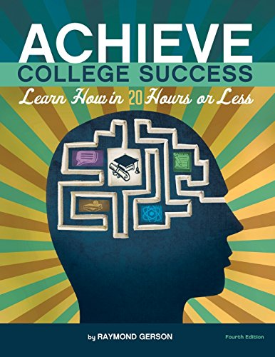 Achieve College Success: Learn How in 20 Hours or Less, 4th Ed.