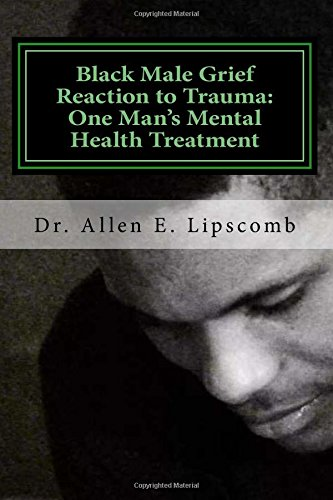 Search : Black Male Grief Reaction to Trauma:: A Clinical Case Study of One Man's Mental Health Treatment