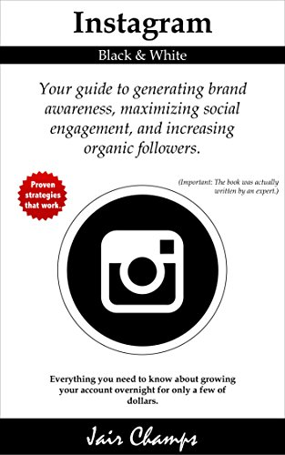 Instagram: Your guide to generating brand awareness, maximizing social engagement, and increasing organic followers