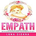 Empath: A Guide to Understanding, Defending & Nurturing Your Precious Gift Audiobook by Luna Sidana Narrated by Diane Lehman