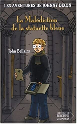 John Bellairs - Les aventures de Johnny Dixon - La Malédiction de la Statuette Bleue