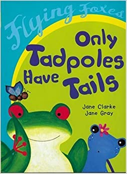 Only Tadpoles Have Tails (Flying Foxes) by Jane Clarke (2004-03-01)