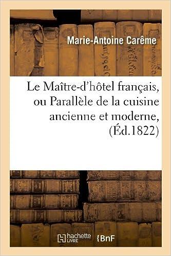 En ligne téléchargement Le Maître-d'hôtel français, ou Parallèle de la cuisine ancienne et moderne , (Éd.1822) pdf epub