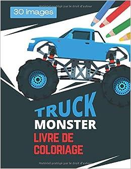 Monster Truck Livre De Coloriage Livre Sur Les Vehicules D Activites Amusants Avec De Gros Camions Pour Les Garcons Et Les Filles De 4 A 8 Ans French Edition Fr Colorari 9798666345429 Amazon Com