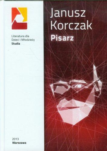Janusz Korczak Pisarz Janusz Korczak Pisarz