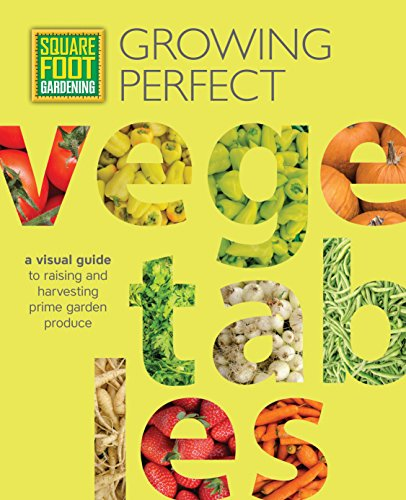 Square Foot Gardening: Growing Perfect Vegetables: A Visual Guide to Raising and Harvesting Prime Garden Produce (All New Square Foot Gardening)