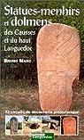 Statues-menhirs et dolmens des Causses et du Haut-Languedoc. 23 circuits de découvertes préhistoriques par Marc