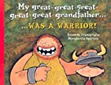 My Great-Great-Great-Great-Great-Grandfather-- Was a Warrior!, Margherita Sgarlata, 1894222814