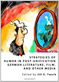 Strategies of Humor in Post-Unification German Literature, Film, and Other Media, Jill E. Twark, 1443827037