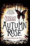 Autumn Rose: A Dark Heroine Novel