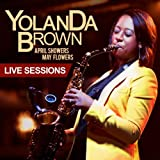 April Showers May Flowers (Live Sessions) By Yolanda Brown (2013-05-13)