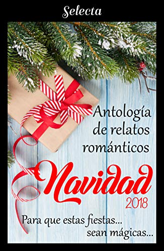 Antología de relatos románticos. Navidad 2018: Para que estas fiestas sean mágicas... (Spanish Edition)