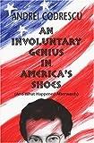 Involuntary Genius in Americas Shoes, Andrei Codrescu, 1574231596